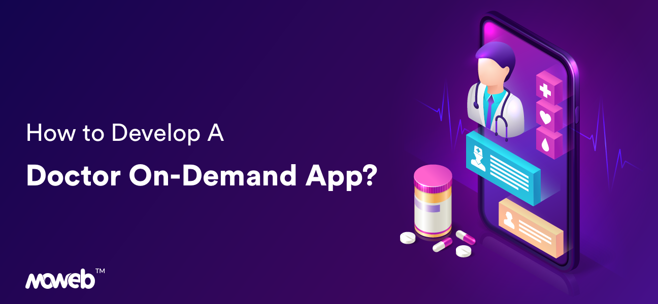 How to Develop A Doctor On-Demand App?