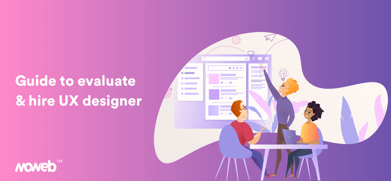 How To Evaluate And Hire A Perfect UX Designer For Your Company?