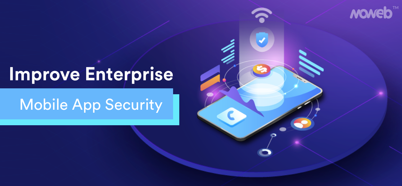 Why Enterprise Mobile App Security Is Inevitable And How To Improve It?